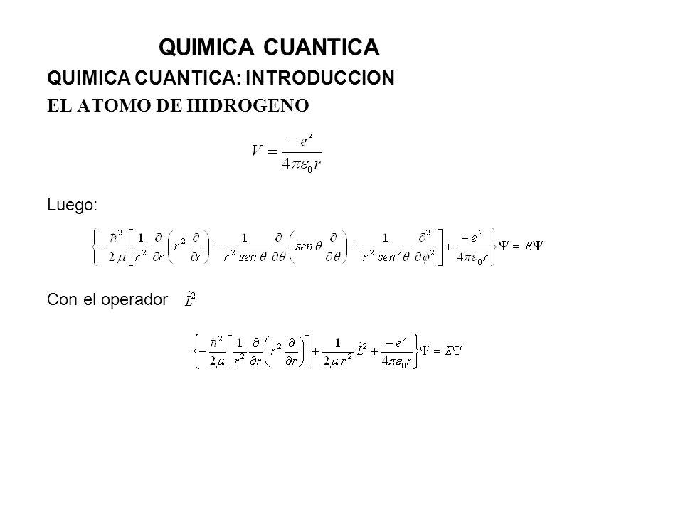 QUIMICA CUANTICA QUIMICA CUANTICA: INTRODUCCION EL ATOMO DE HIDROGENO Luego: Con el operador