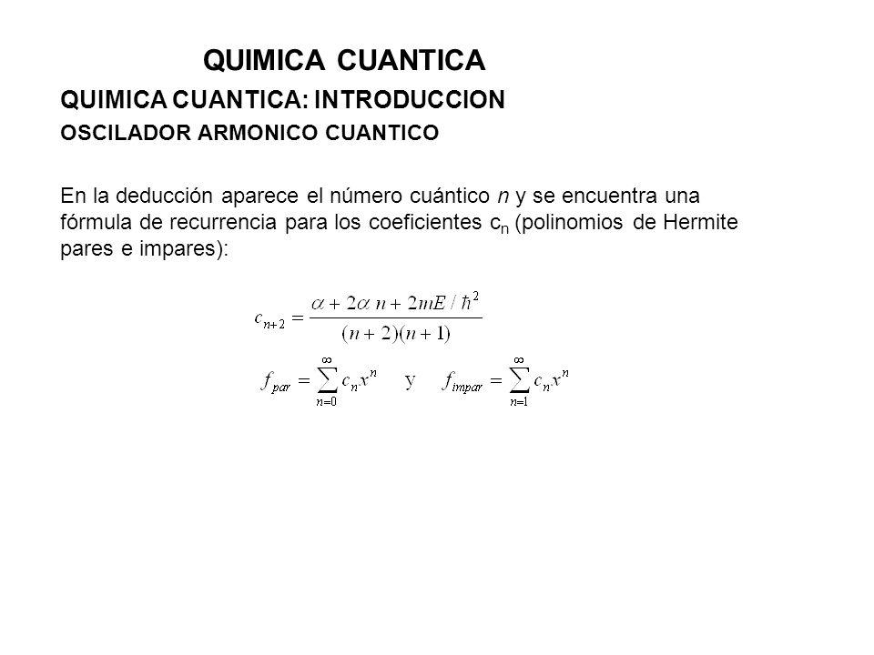 QUIMICA CUANTICA QUIMICA CUANTICA: INTRODUCCION OSCILADOR ARMONICO CUANTICO En la deducción aparece el número cuántico n y se encuentra una fórmula de