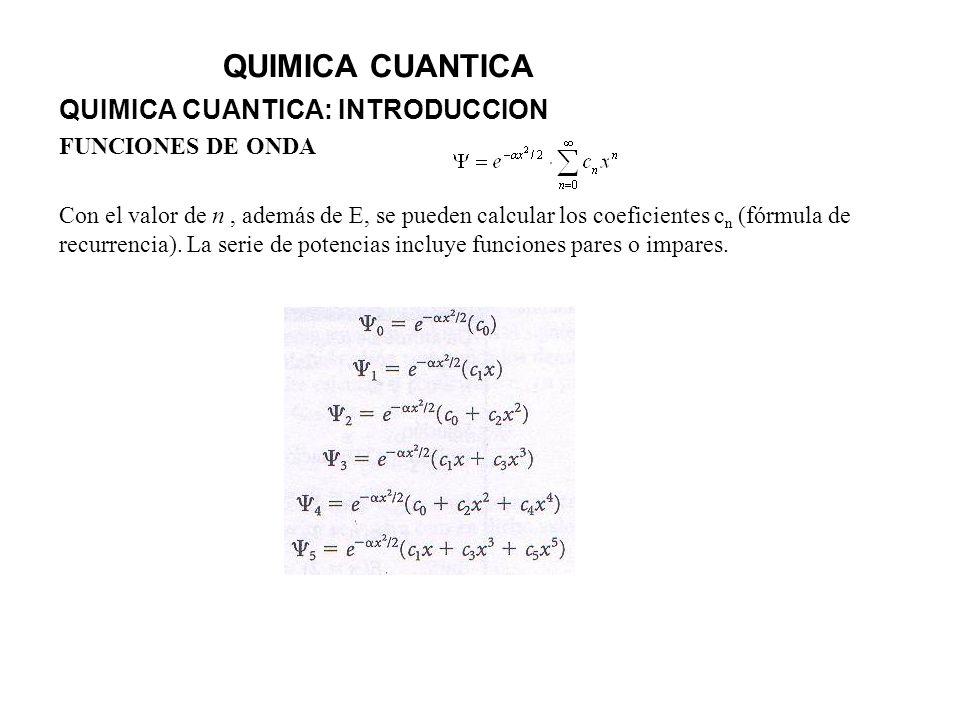 QUIMICA CUANTICA QUIMICA CUANTICA: INTRODUCCION FUNCIONES DE ONDA Con el valor de n, además de E, se pueden calcular los coeficientes c n (fórmula de