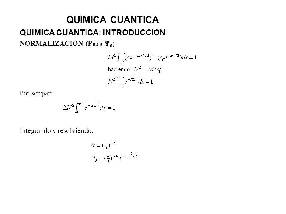 QUIMICA CUANTICA QUIMICA CUANTICA: INTRODUCCION NORMALIZACION (Para Ψ 0 ) Por ser par: Integrando y resolviendo: