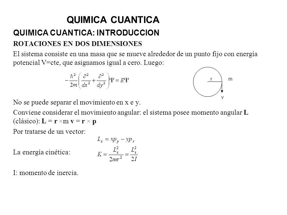 QUIMICA CUANTICA QUIMICA CUANTICA: INTRODUCCION ROTACIONES EN DOS DIMENSIONES El sistema consiste en una masa que se mueve alrededor de un punto fijo