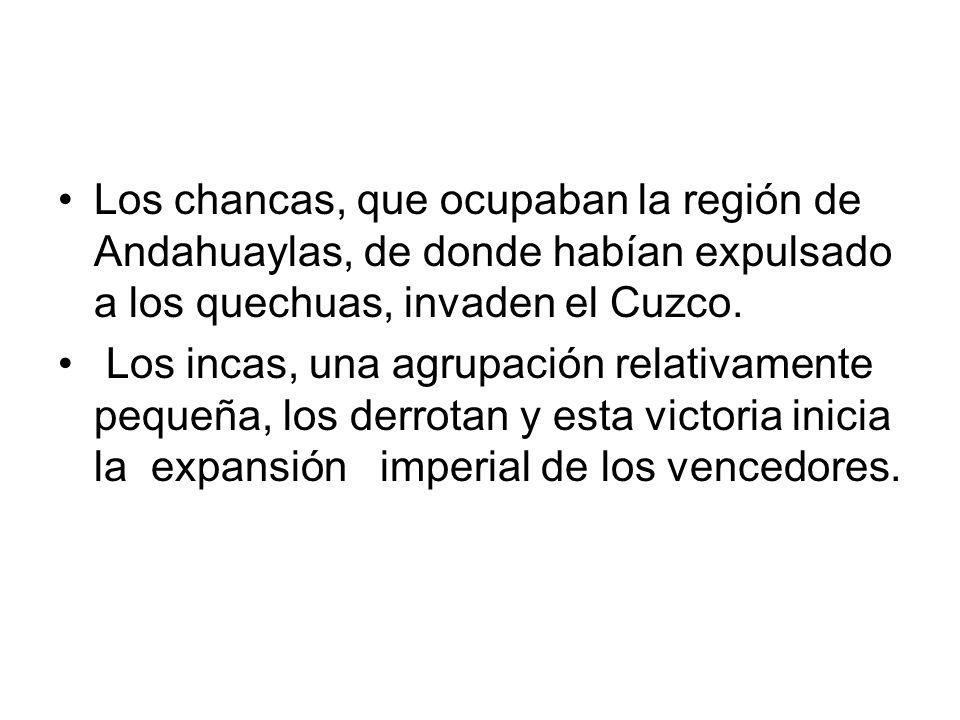 Los chancas, que ocupaban la región de Andahuaylas, de donde habían expulsado a los quechuas, invaden el Cuzco. Los incas, una agrupación relativament