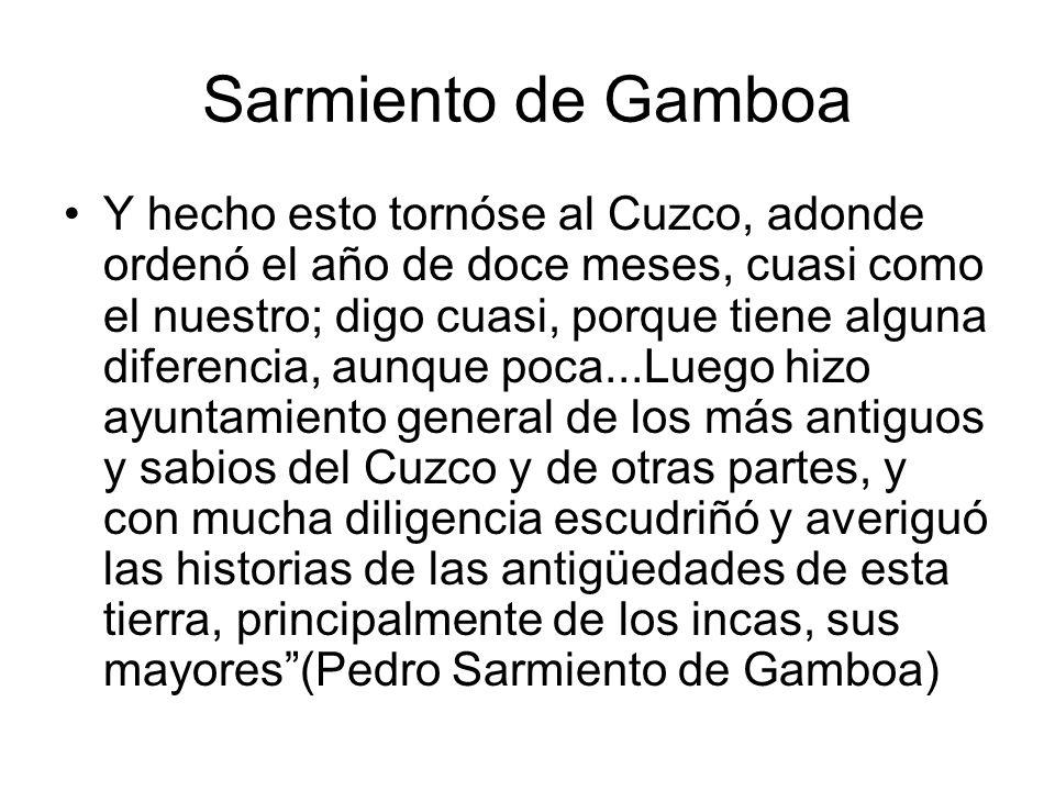 Sarmiento de Gamboa Y hecho esto tornóse al Cuzco, adonde ordenó el año de doce meses, cuasi como el nuestro; digo cuasi, porque tiene alguna diferenc