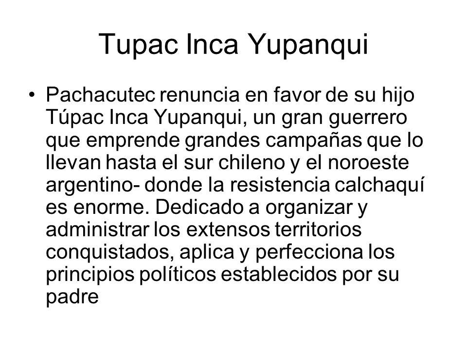 Tupac Inca Yupanqui Pachacutec renuncia en favor de su hijo Túpac Inca Yupanqui, un gran guerrero que emprende grandes campañas que lo llevan hasta el
