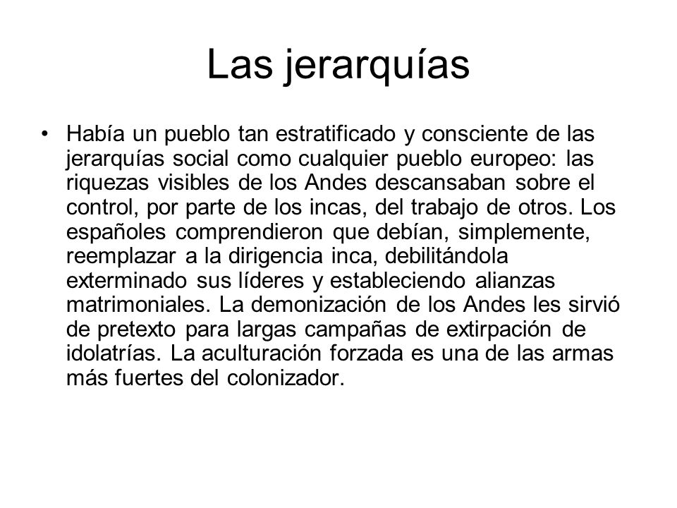 Las jerarquías Había un pueblo tan estratificado y consciente de las jerarquías social como cualquier pueblo europeo: las riquezas visibles de los And