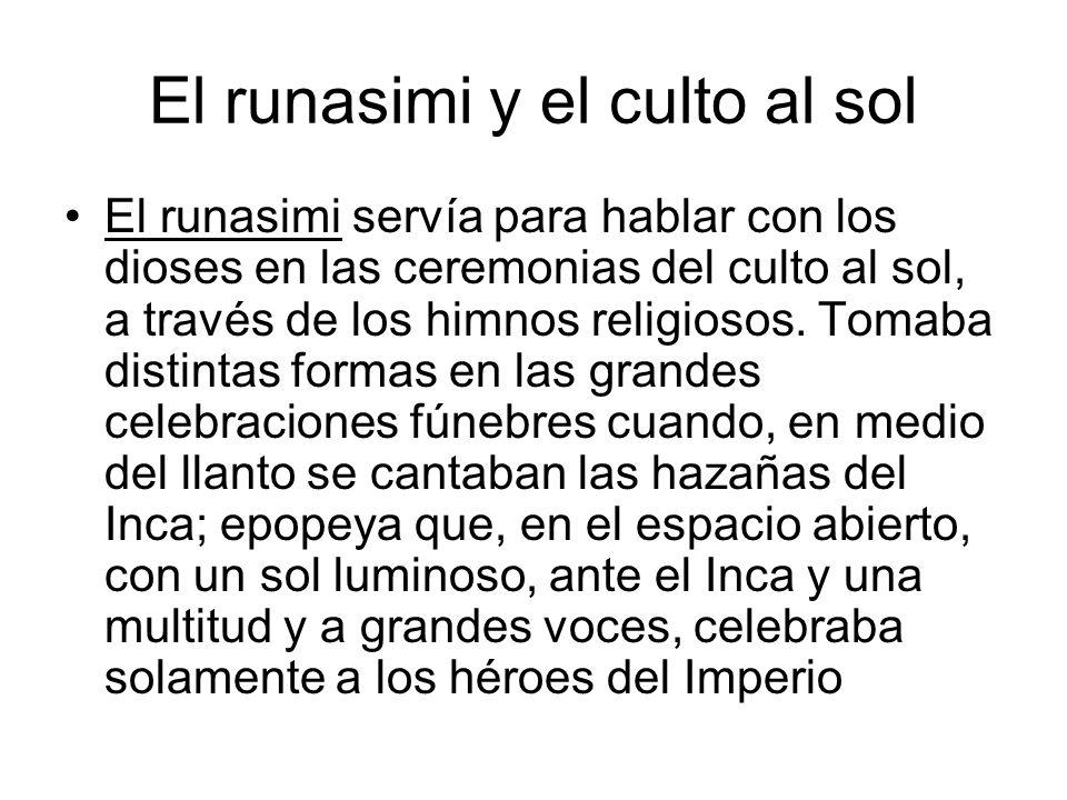 El runasimi y el culto al sol El runasimi servía para hablar con los dioses en las ceremonias del culto al sol, a través de los himnos religiosos. Tom