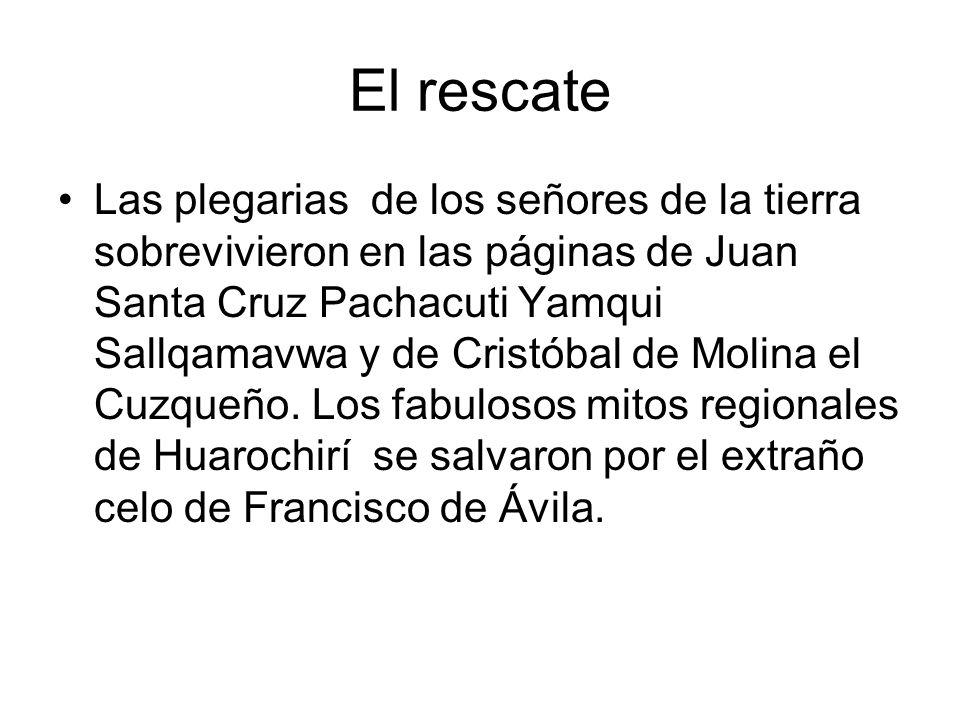 El rescate Las plegarias de los señores de la tierra sobrevivieron en las páginas de Juan Santa Cruz Pachacuti Yamqui Sallqamavwa y de Cristóbal de Mo