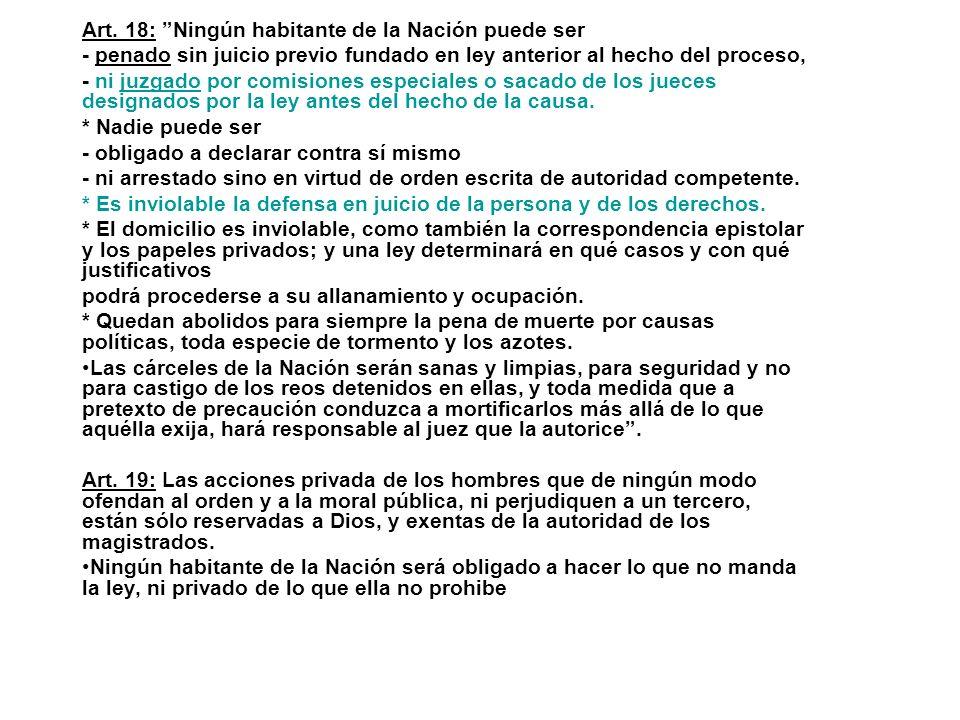 Art. 18: Ningún habitante de la Nación puede ser - penado sin juicio previo fundado en ley anterior al hecho del proceso, - ni juzgado por comisiones