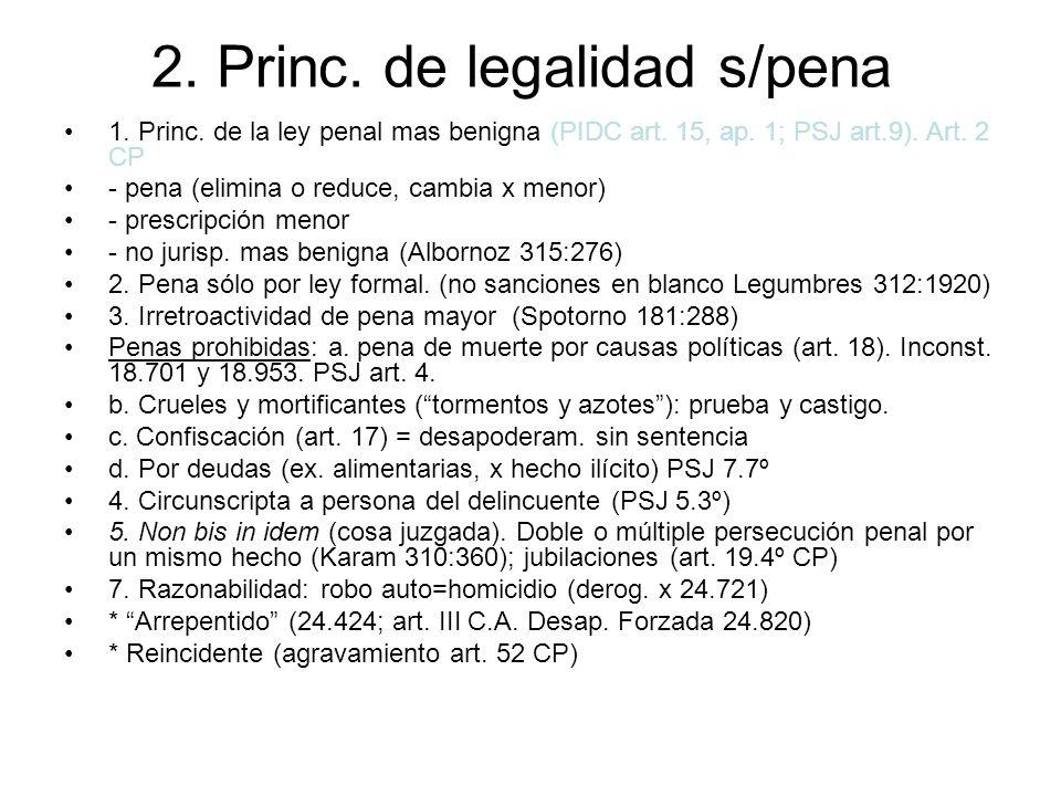 2. Princ. de legalidad s/pena 1. Princ. de la ley penal mas benigna (PIDC art. 15, ap. 1; PSJ art.9). Art. 2 CP - pena (elimina o reduce, cambia x men