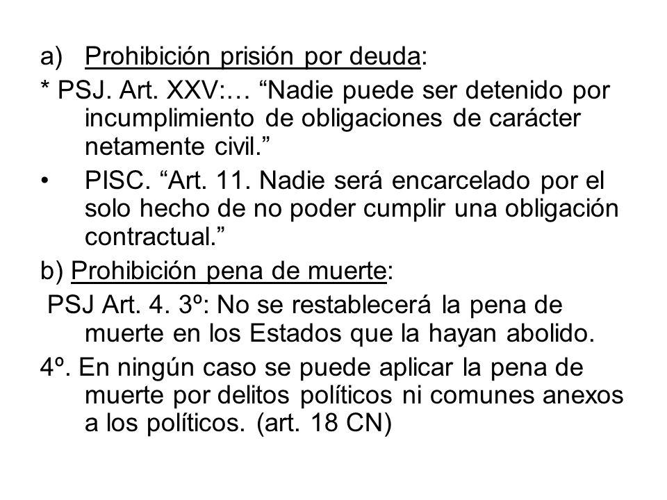 a)Prohibición prisión por deuda: * PSJ. Art. XXV:… Nadie puede ser detenido por incumplimiento de obligaciones de carácter netamente civil. PISC. Art.