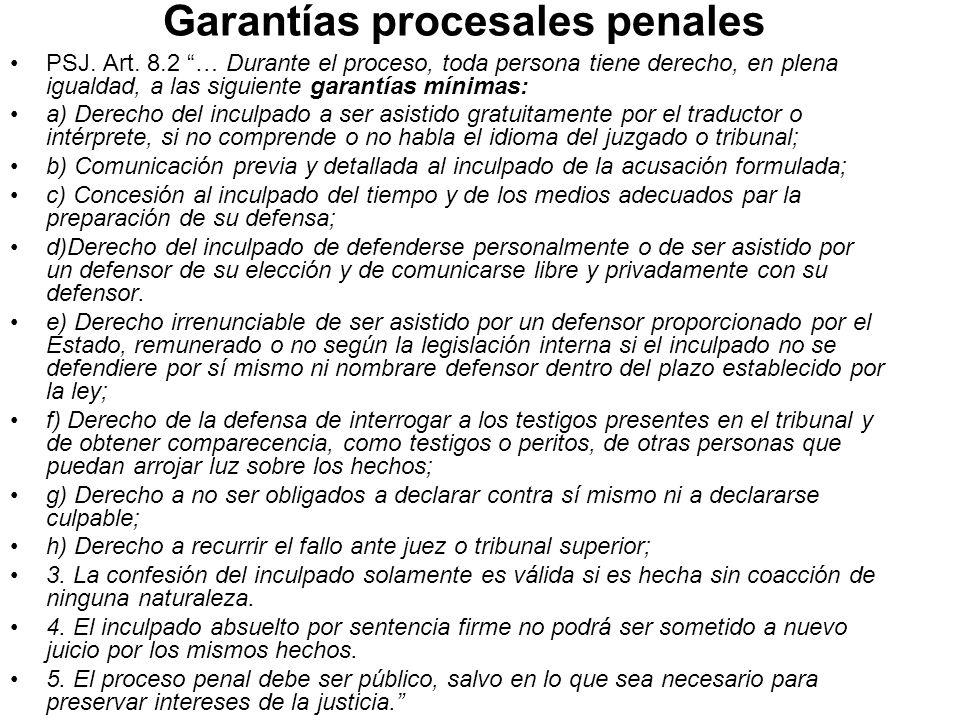 Garantías procesales penales PSJ. Art. 8.2 … Durante el proceso, toda persona tiene derecho, en plena igualdad, a las siguiente garantías mínimas: a)