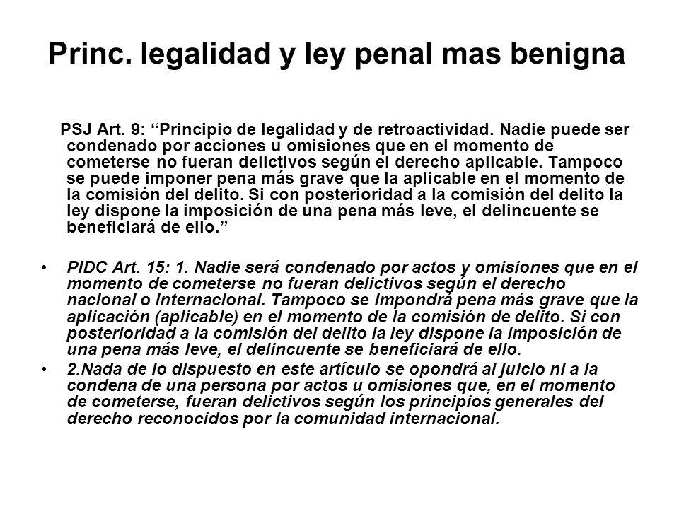 Princ. legalidad y ley penal mas benigna PSJ Art. 9: Principio de legalidad y de retroactividad. Nadie puede ser condenado por acciones u omisiones qu