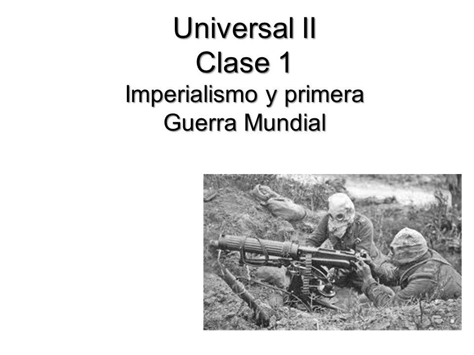 Universal II Clase 1 Imperialismo y primera Guerra Mundial Universal II Clase 1 Imperialismo y primera Guerra Mundial