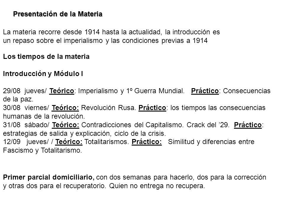 Presentación de la Materia La materia recorre desde 1914 hasta la actualidad, la introducción es un repaso sobre el imperialismo y las condiciones pre