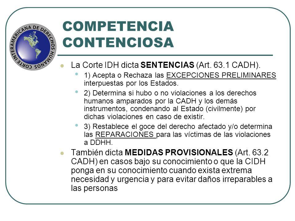 COMPETENCIA CONTENCIOSA La Corte IDH dicta SENTENCIAS (Art. 63.1 CADH). 1) Acepta o Rechaza las EXCEPCIONES PRELIMINARES interpuestas por los Estados.