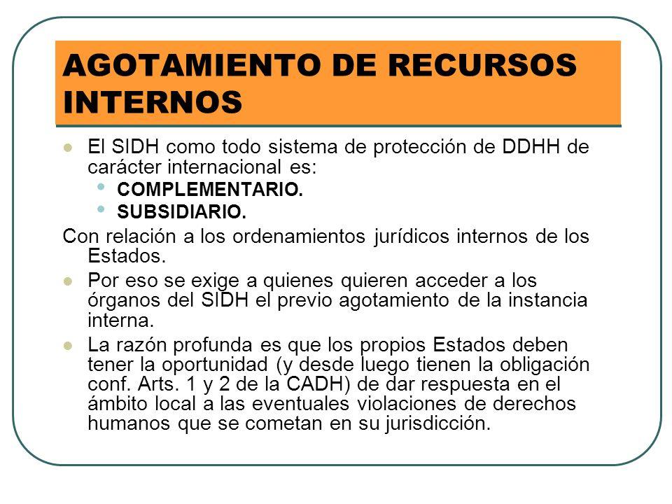AGOTAMIENTO DE RECURSOS INTERNOS El SIDH como todo sistema de protección de DDHH de carácter internacional es: COMPLEMENTARIO. SUBSIDIARIO. Con relaci