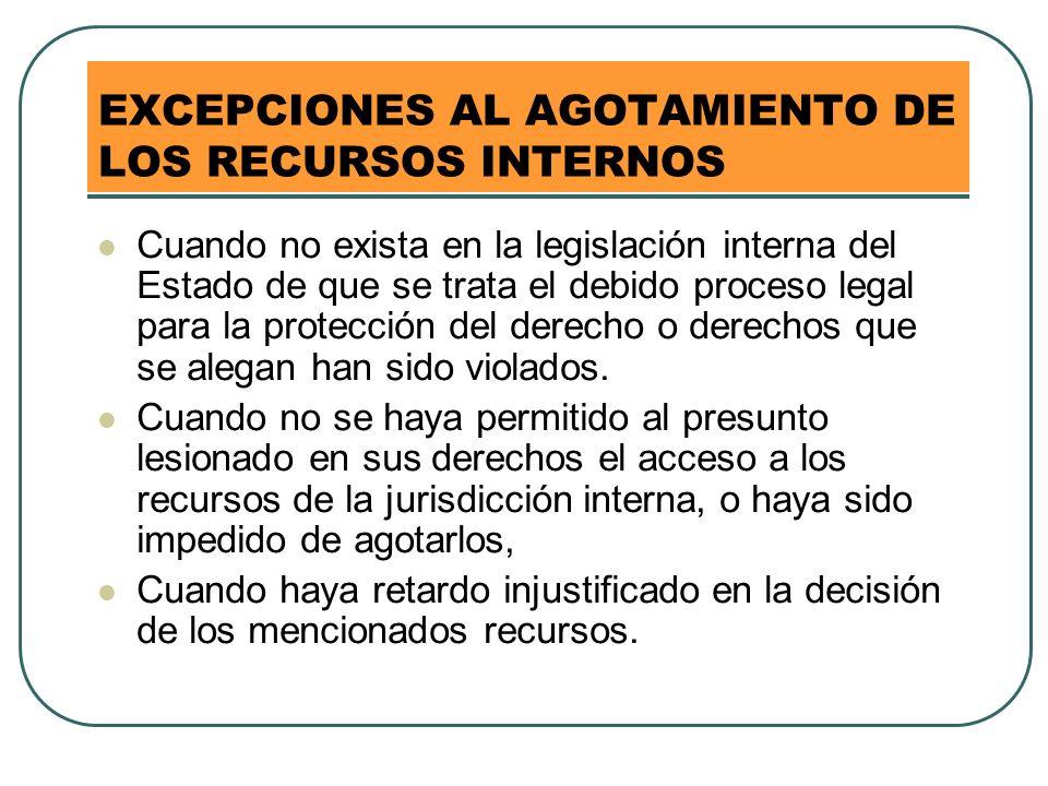 EXCEPCIONES AL AGOTAMIENTO DE LOS RECURSOS INTERNOS Cuando no exista en la legislación interna del Estado de que se trata el debido proceso legal para