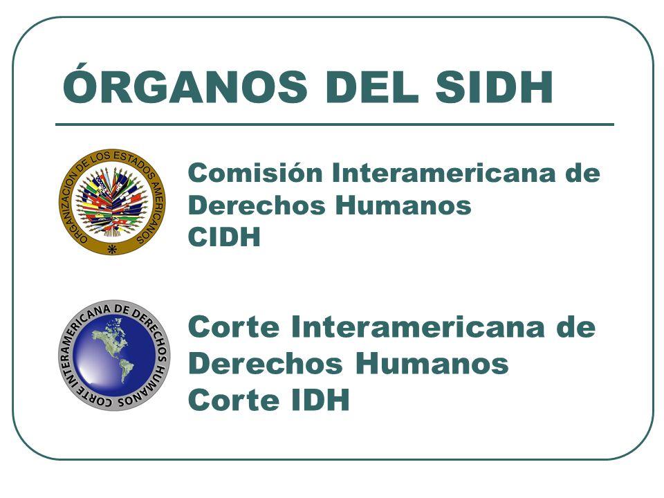 Comisión Interamericana de Derechos Humanos CIDH Corte Interamericana de Derechos Humanos Corte IDH ÓRGANOS DEL SIDH