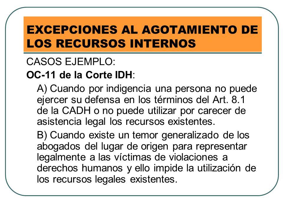 EXCEPCIONES AL AGOTAMIENTO DE LOS RECURSOS INTERNOS CASOS EJEMPLO: OC-11 de la Corte IDH: A) Cuando por indigencia una persona no puede ejercer su def