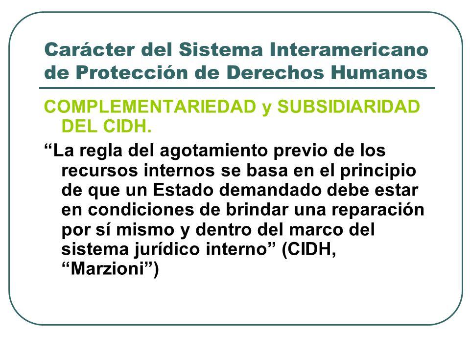Carácter del Sistema Interamericano de Protección de Derechos Humanos COMPLEMENTARIEDAD y SUBSIDIARIDAD DEL CIDH. La regla del agotamiento previo de l