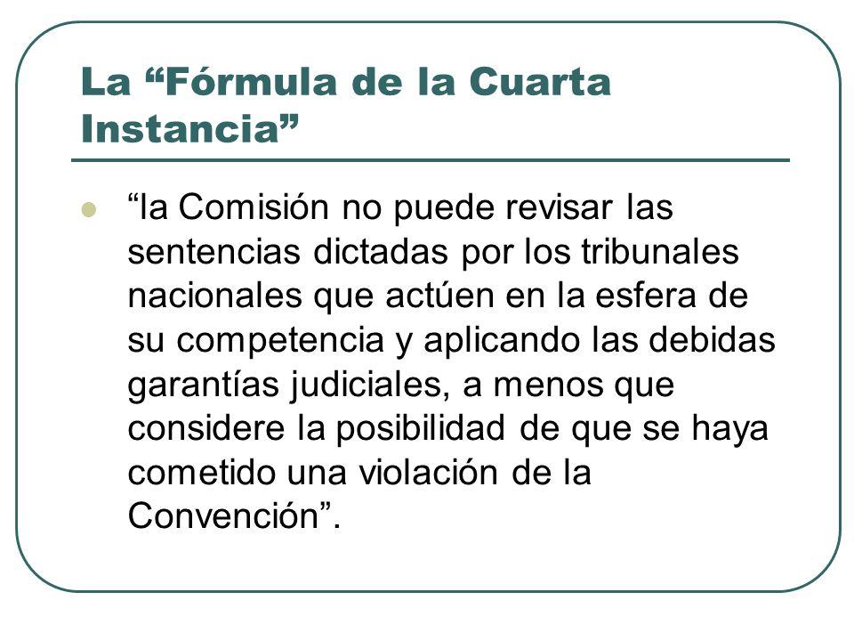 La Fórmula de la Cuarta Instancia la Comisión no puede revisar las sentencias dictadas por los tribunales nacionales que actúen en la esfera de su com