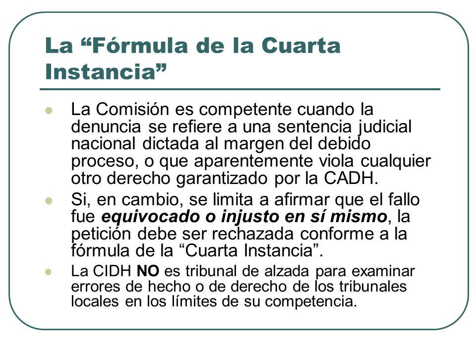 La Fórmula de la Cuarta Instancia La Comisión es competente cuando la denuncia se refiere a una sentencia judicial nacional dictada al margen del debi