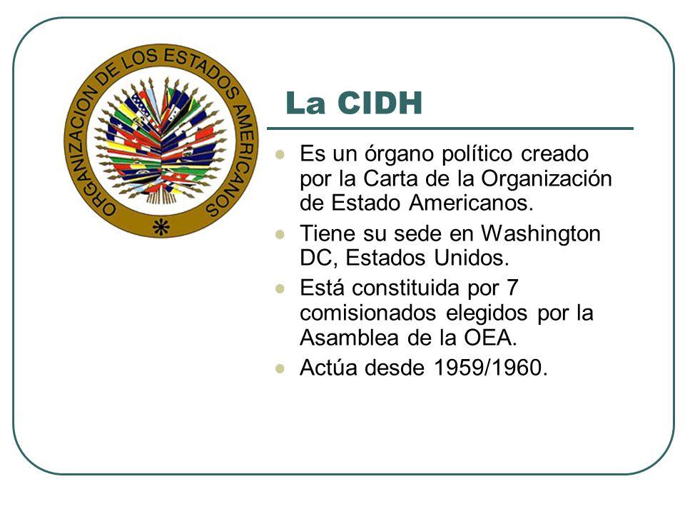 Órgano político: emite informes y opiniones Comisionados Creado por la Carta de la OEA Aplica todos los tratados dados en la OEA Respecto de todos los países miembros de la OEA Órgano jurisdiccional: emite sentencias obligatorias Jueces Creado por la Convención Americana de DDHH Aplica la CADH y tratados que le dan competencia Respecto de los países que aceptan su competencia Comisión Interamericana de Derechos Humanos (CIDH) Corte Interamericana de Derechos Humanos (Corte IDH)
