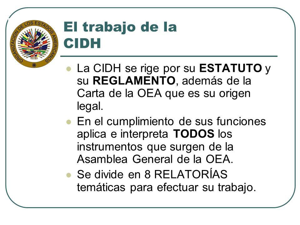El trabajo de la CIDH La CIDH se rige por su ESTATUTO y su REGLAMENTO, además de la Carta de la OEA que es su origen legal. En el cumplimiento de sus