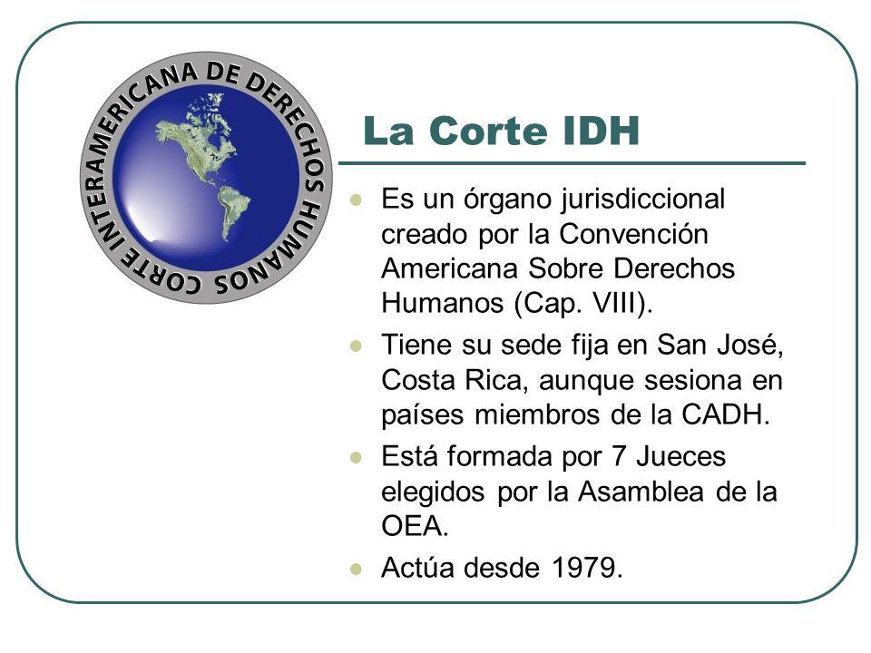 La Corte IDH Es un órgano jurisdiccional creado por la Convención Americana Sobre Derechos Humanos (Cap. VIII). Tiene su sede fija en San José, Costa