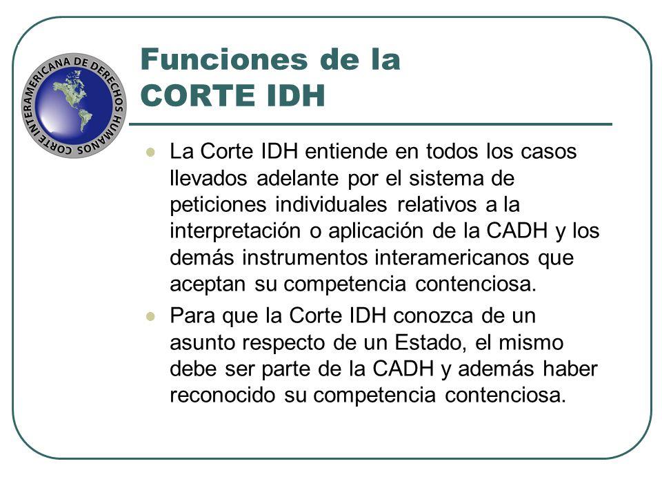 Funciones de la CORTE IDH La Corte IDH entiende en todos los casos llevados adelante por el sistema de peticiones individuales relativos a la interpre