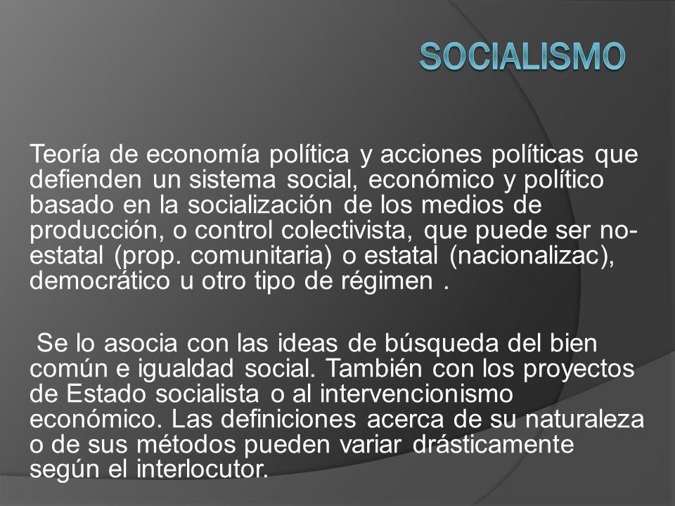 Teoría de economía política y acciones políticas que defienden un sistema social, económico y político basado en la socialización de los medios de pro