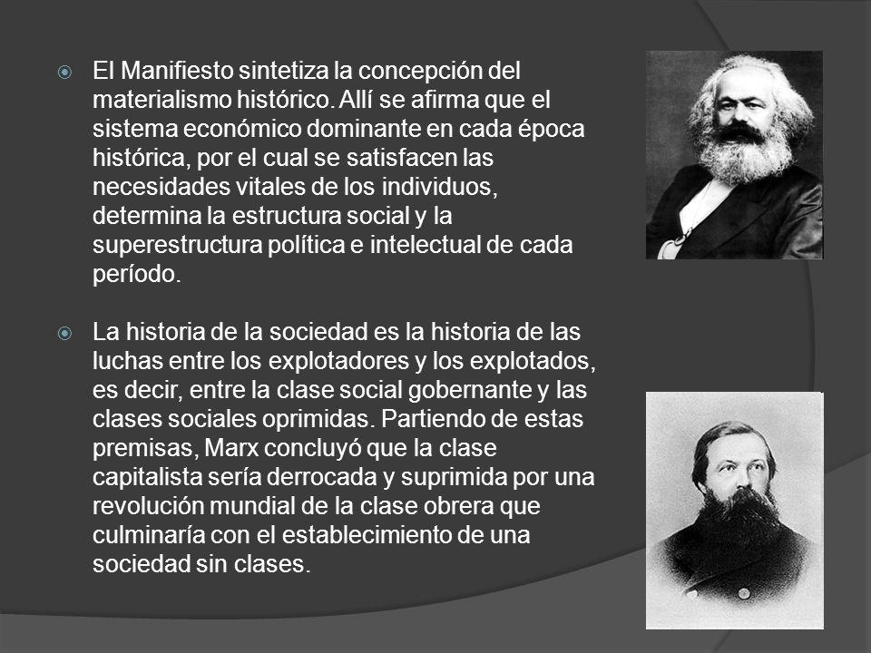 El Manifiesto sintetiza la concepción del materialismo histórico. Allí se afirma que el sistema económico dominante en cada época histórica, por el cu