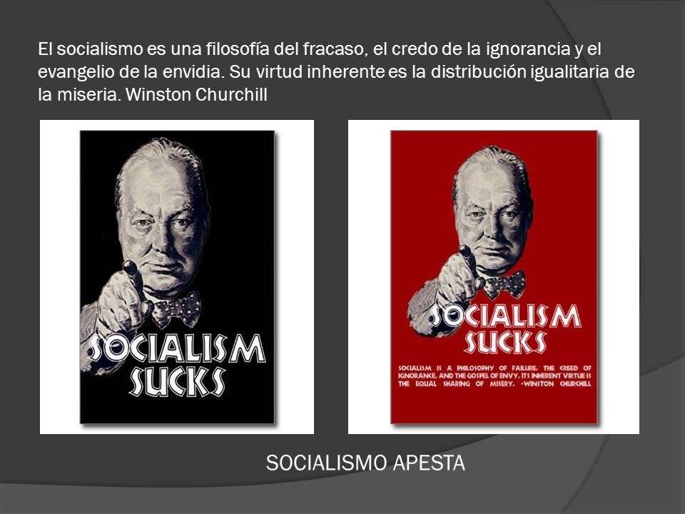 El socialismo es una filosofía del fracaso, el credo de la ignorancia y el evangelio de la envidia. Su virtud inherente es la distribución igualitaria