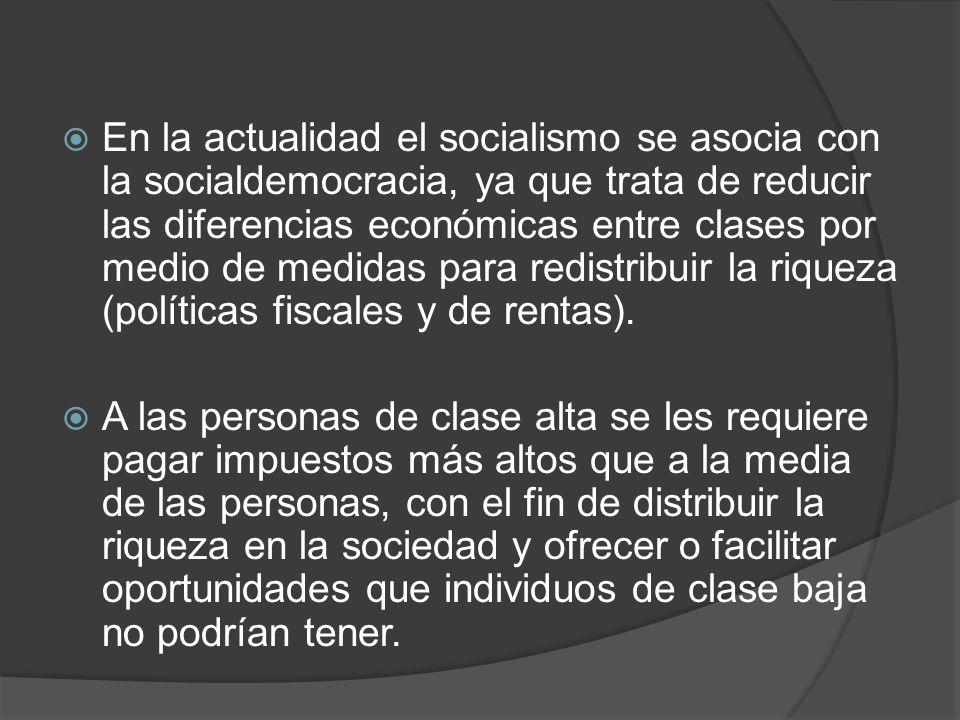 En la actualidad el socialismo se asocia con la socialdemocracia, ya que trata de reducir las diferencias económicas entre clases por medio de medidas