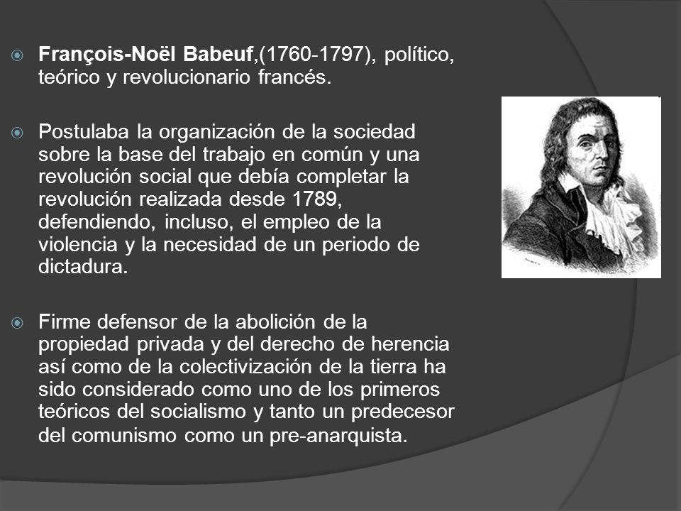 François-Noël Babeuf,(1760-1797), político, teórico y revolucionario francés. Postulaba la organización de la sociedad sobre la base del trabajo en co
