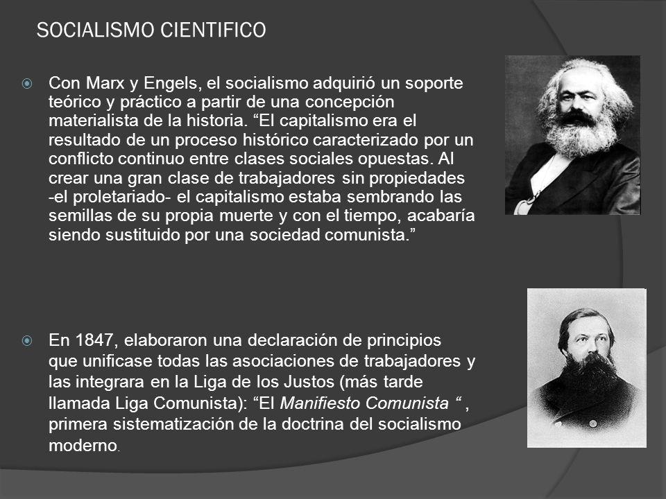 SOCIALISMO CIENTIFICO Con Marx y Engels, el socialismo adquirió un soporte teórico y práctico a partir de una concepción materialista de la historia.