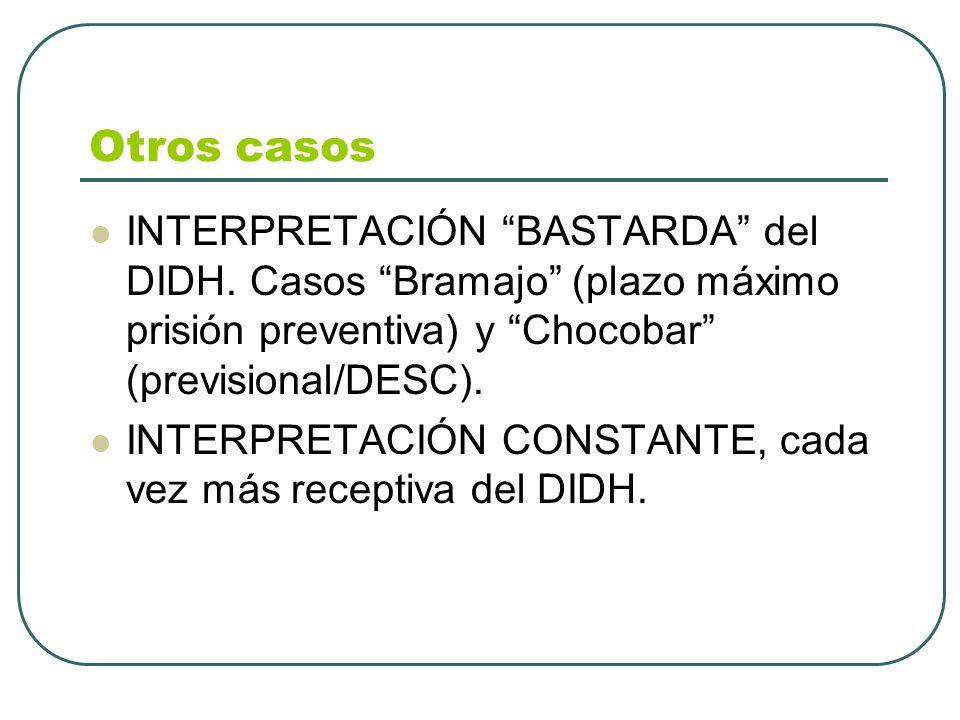Otros casos INTERPRETACIÓN BASTARDA del DIDH. Casos Bramajo (plazo máximo prisión preventiva) y Chocobar (previsional/DESC). INTERPRETACIÓN CONSTANTE,