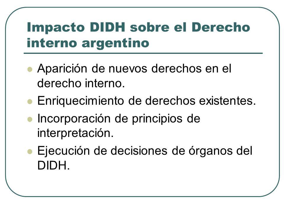 Impacto DIDH sobre el Derecho interno argentino Aparición de nuevos derechos en el derecho interno. Enriquecimiento de derechos existentes. Incorporac