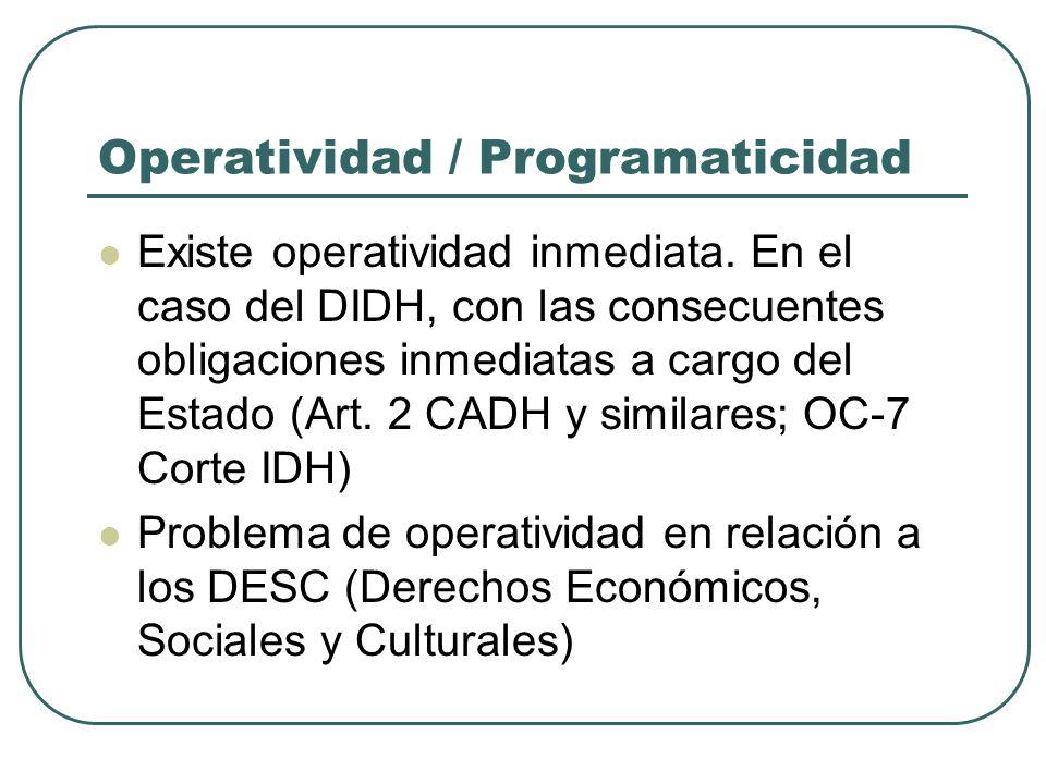 Operatividad / Programaticidad Existe operatividad inmediata. En el caso del DIDH, con las consecuentes obligaciones inmediatas a cargo del Estado (Ar