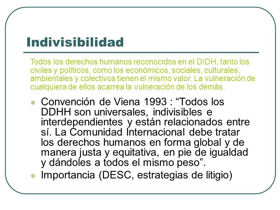 Indivisibilidad Todos los derechos humanos reconocidos en el DIDH, tanto los civiles y políticos, como los económicos, sociales, culturales, ambiental