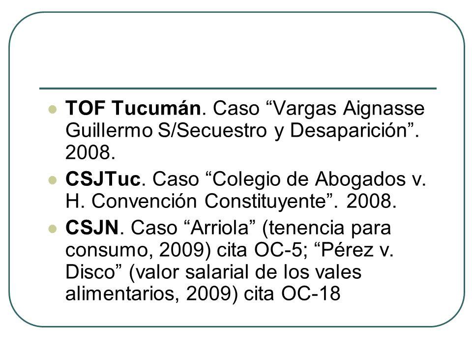 TOF Tucumán. Caso Vargas Aignasse Guillermo S/Secuestro y Desaparición. 2008. CSJTuc. Caso Colegio de Abogados v. H. Convención Constituyente. 2008. C