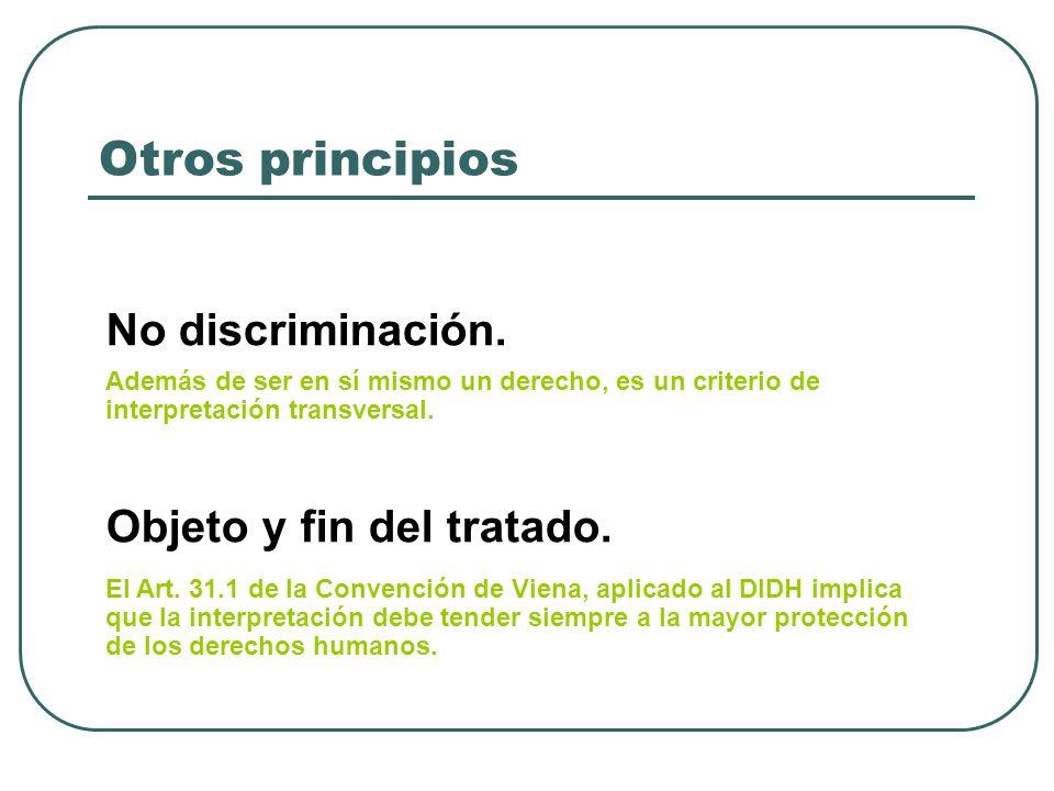 Otros principios No discriminación. Objeto y fin del tratado. El Art. 31.1 de la Convención de Viena, aplicado al DIDH implica que la interpretación d