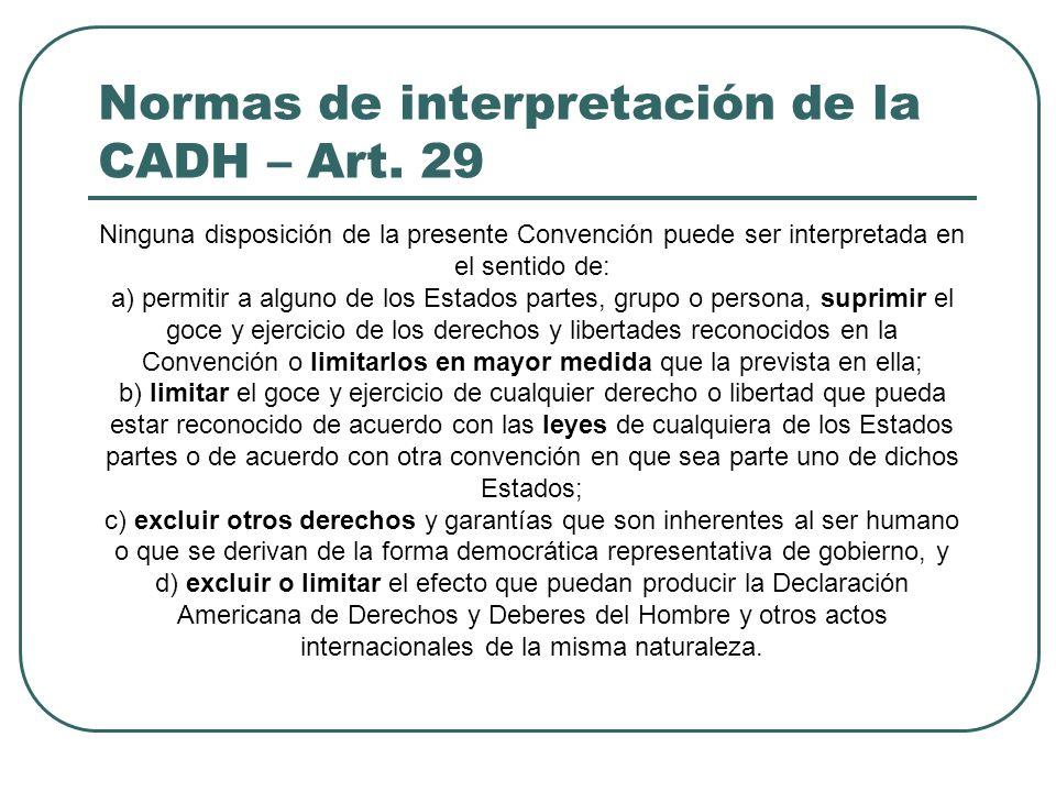 Normas de interpretación de la CADH – Art. 29 Ninguna disposición de la presente Convención puede ser interpretada en el sentido de: a) permitir a alg
