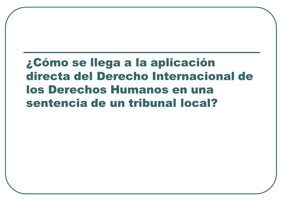 ¿Cómo se llega a la aplicación directa del Derecho Internacional de los Derechos Humanos en una sentencia de un tribunal local?
