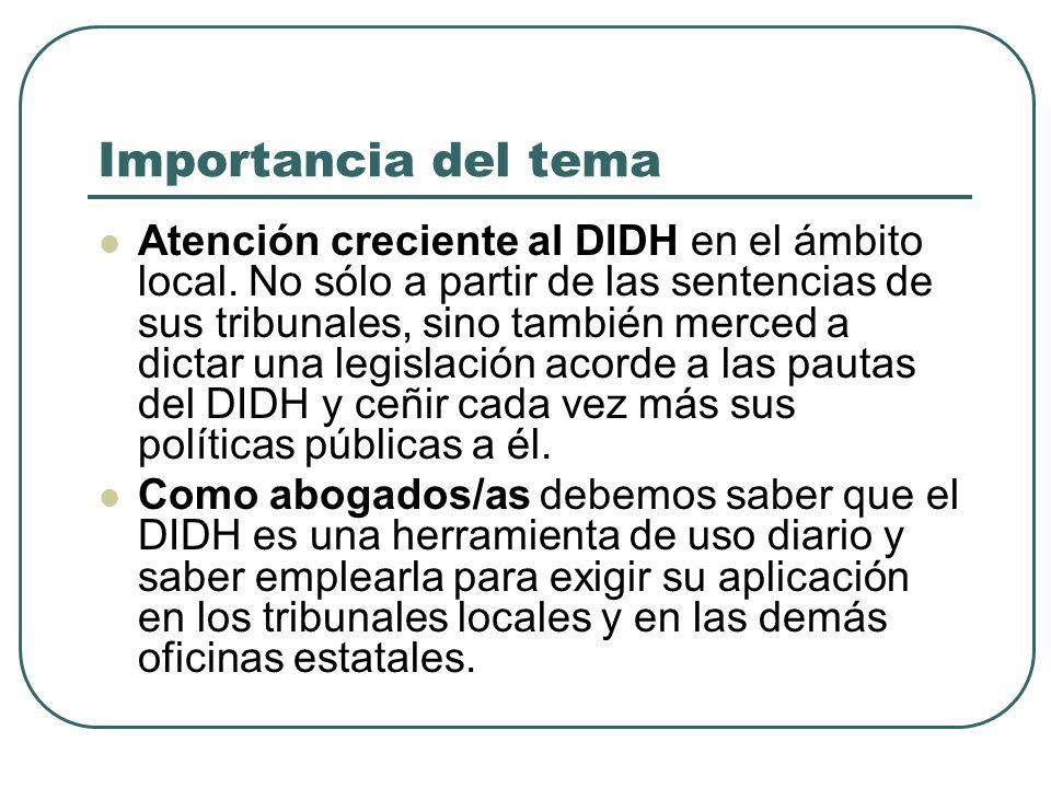 Importancia del tema Atención creciente al DIDH en el ámbito local. No sólo a partir de las sentencias de sus tribunales, sino también merced a dictar