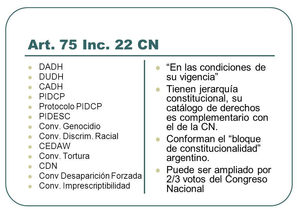 Art. 75 Inc. 22 CN En las condiciones de su vigencia Tienen jerarquía constitucional, su catálogo de derechos es complementario con el de la CN. Confo