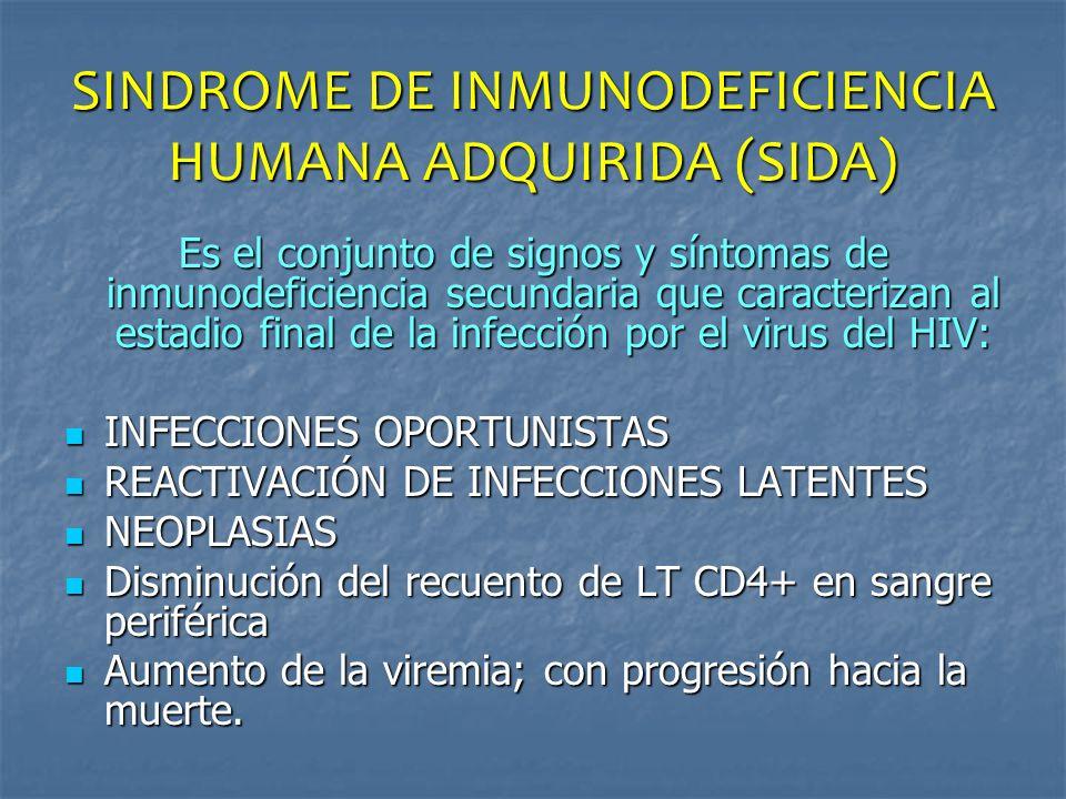 SINDROME DE INMUNODEFICIENCIA HUMANA ADQUIRIDA (SIDA) Es el conjunto de signos y síntomas de inmunodeficiencia secundaria que caracterizan al estadio