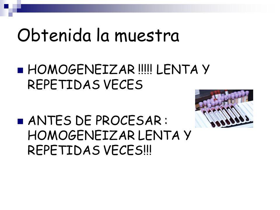 Obtenida la muestra HOMOGENEIZAR !!!!! LENTA Y REPETIDAS VECES ANTES DE PROCESAR : HOMOGENEIZAR LENTA Y REPETIDAS VECES!!!