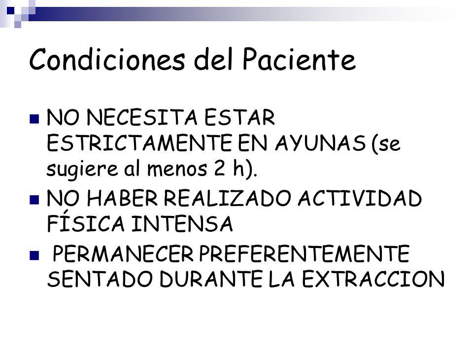 Condiciones del Paciente NO NECESITA ESTAR ESTRICTAMENTE EN AYUNAS (se sugiere al menos 2 h). NO HABER REALIZADO ACTIVIDAD FÍSICA INTENSA PERMANECER P