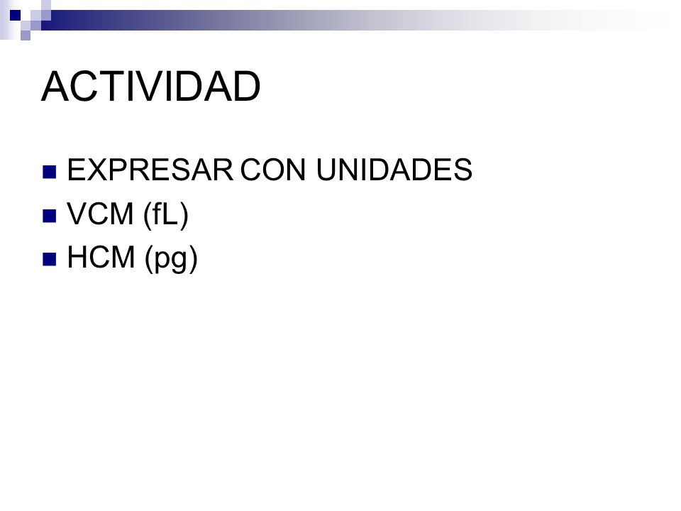 ACTIVIDAD EXPRESAR CON UNIDADES VCM (fL) HCM (pg)